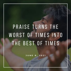 Praise Turns The Worst Of Times Into The Best Of Times - June 1 - Pastor Jay Eberly (Post Graphic) R2