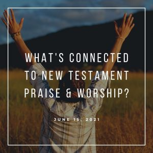 What's Connected to New Testament Praise & Worship - June 8 - Pastor Jay Eberly (Post Graphic) R2