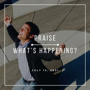 Praise-Whats Happening - July 13 - Pastor Jay Eberly (Post Graphic) R2