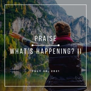 Praise-Whats Happening - July 20 - Pastor Jay Eberly (Post Graphic) R1