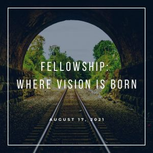 Fellowship, Where Vision Is Born - August 17 - Pastor Jay Eberly (Post Graphic) R1