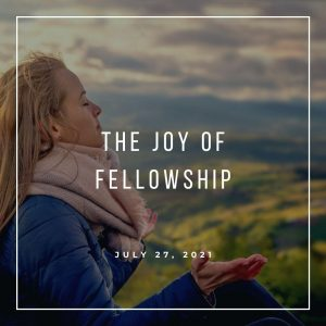 The Joy of Fellowship - July 27 - Pastor Jay Eberly (Post Graphic) R2