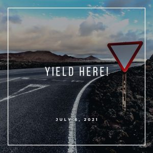 Yield Here - July 6 - Pastor Jay Eberly (Post Graphic)