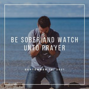 Be Sober and Watch Unto Prayer - September 14 - Pastor Jay Eberly (Post Graphic)