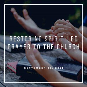 Restoring Spirit Led Prayer To The Church - September 28 - Pastor Jay Eberly (Post Graphic)
