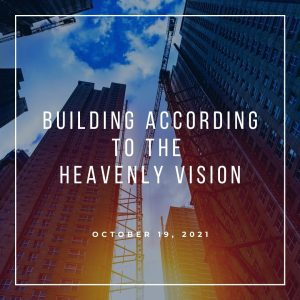 Building According To The Heavenly Vision - October 19 - Pastor Jay Eberly (Post Graphic)