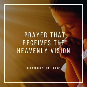 Prayer That Receives The Heavenly Vision - October 12 - Pastor Jay Eberly (Post Graphic)